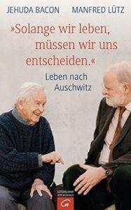 Solange wir leben müssen wir uns entscheiden - Jehuda Bacon und Manfred Lütz