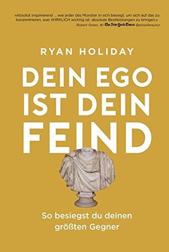 Ryan Holiday - Dein Ego ist dein Feind