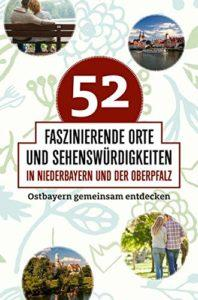 52 faszinierende Orte Ostbayern
