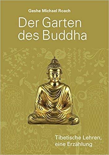 Der Garten des Buddha - Geshe Michael Roach