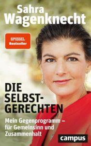Die Selbstgerechten - Sahra Wagenknecht