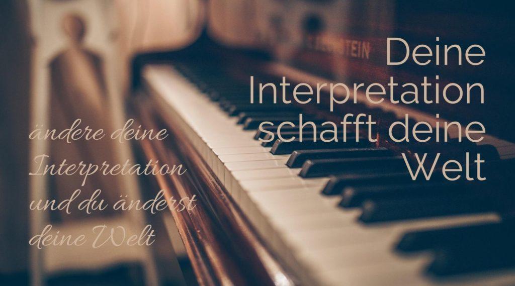 Deine Interpretation schafft deine Welt