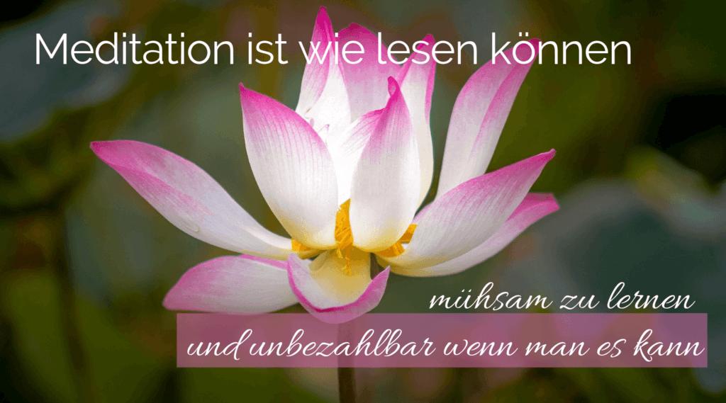 Meditation ist wie lesen können - mühsam zu lernen und unbezahlbar wenn man es kann