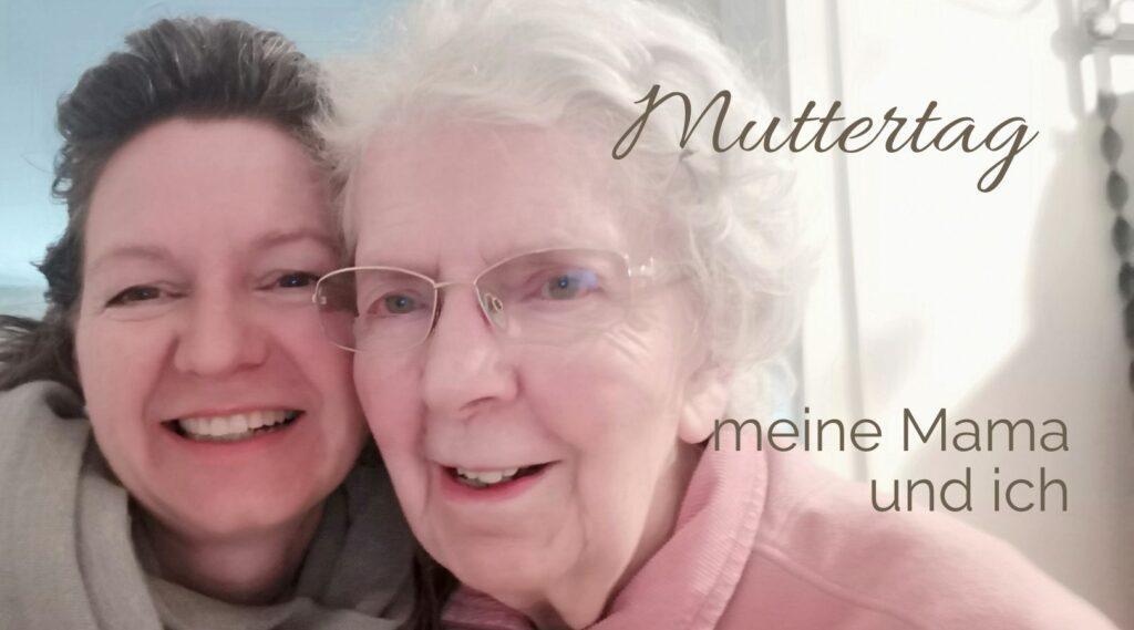 Muttertag - meine Mama und ich