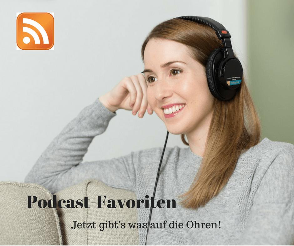 Podcast Favoriten - jetzt gibts was auf die Ohren