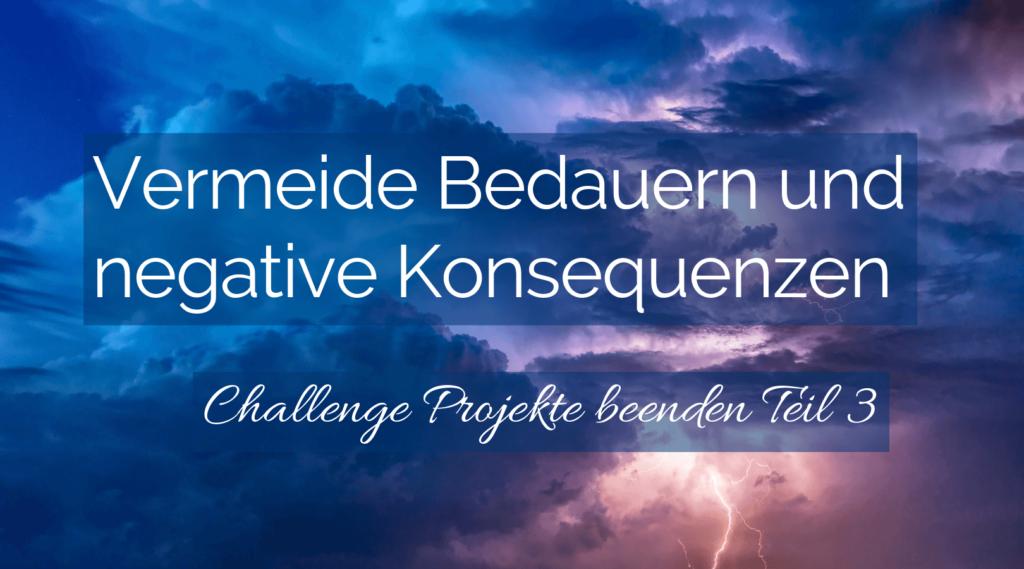 Vermeide Bedauern und negative Konsequenzen - Challenge Projekte beenden Teil 3