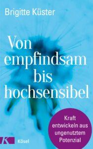 Von emfindsam bis hochsensibel - Brigitte Kuester