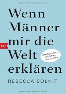 Wenn Maenner mir die Welt erklaeren - Rebeccan Solnit