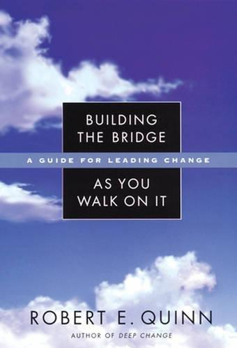 Building the bridge as you walk on it - Robert E. Quinn