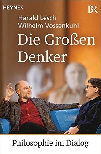 Die Großen Denker: Philosophie im Dialog - Harald Lesch und Wilhem Vossenkuhl