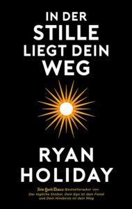 In der Stille liegt dein Weg - Ryan Holiday