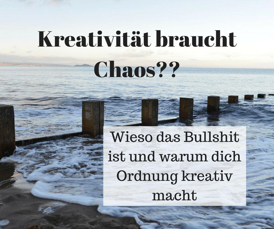 Kreativität braucht Chaos?? Wieso das Bullshit ist und warum dich Ordnung kreativ macht